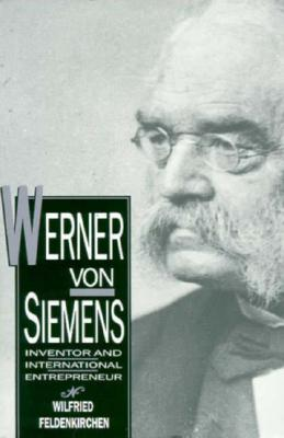 Image for WERNER VON SIEMENS: INVENTOR AND INTERNATIONAL ENTREPRENEUR (HISTORICAL PERSP BUS ENTERPRIS)