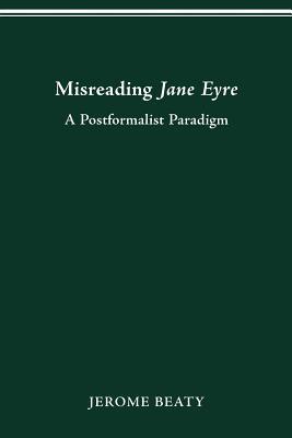 Image for Misreading Jane Eyre: A Postformalist Paradigm (THEORY INTERPRETATION NARRATIV)
