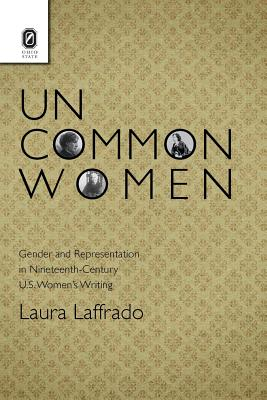Image for Uncommon Women: Gender and Representation in Nineteenth-Century U.S. Women's Writing