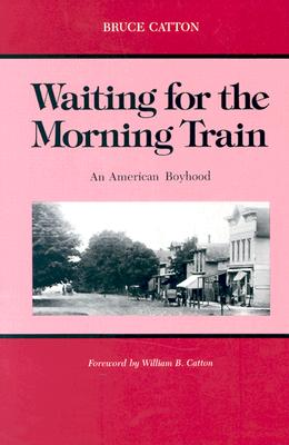 Waiting for the Morning Train: An American Boyhood (Great Lakes Books Series), Catton, Bruce