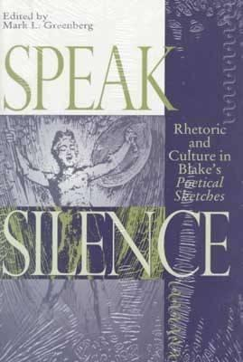 Image for Speak Silence: Rhetoric and Culture in Blake's Poetical Sketches