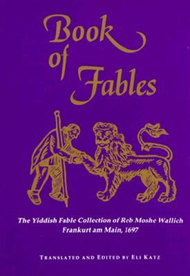 Image for Book of Fables: The Yiddish Fable Collection of Reb Moshe Wallich (Raphael Patai Series in Jewish Folklore and Anthropology)