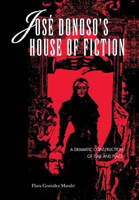 Image for Jose Donoso's House of Fiction: A Dramatic Construction of Time and Place