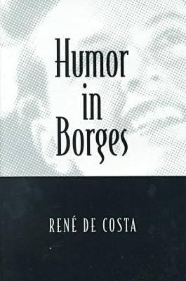 Humor in Borges (Humor in Life and Letters Series), De Costa, Rene