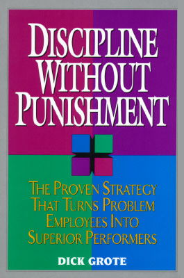 Image for Discipline Without Punishment: The Proven Strategy That Turns Problem Employees into Superior Performers