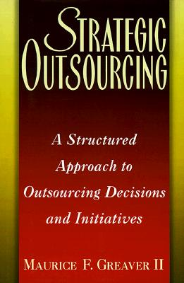 Image for Strategic Outsourcing: A Structured Approach to Outsourcing Decisions and Initiatives