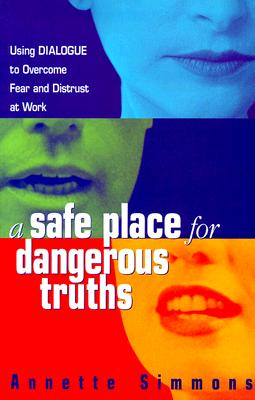 Image for A Safe Place for Dangerous Truths: Using Dialogue to Overcome Fear & Distrust at Work