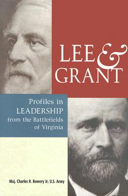 Lee & Grant: Profiles in Leadership from the Battlefields of Virginia, Bowery US Army Jr., Major Charles R.