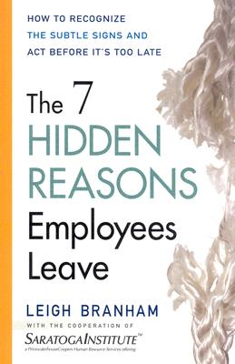The 7 Hidden Reasons Employees Leave: How to Recognize the Subtle Signs and Act Before It's Too Late, Branham, Leigh