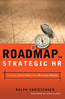 Roadmap to Strategic HR: Turning a Great Idea into a Business Reality, Ralph Christensen