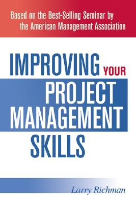 Improving Your Project Management Skills, Richman PMP, Larry
