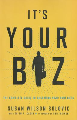 It's Your Biz : The Complete Guide to Becoming Your Own Boss, Wilson Solovic, Susan Wilson