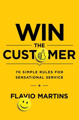 Image for Win the Customer: 70 Simple Rules for Sensational Service
