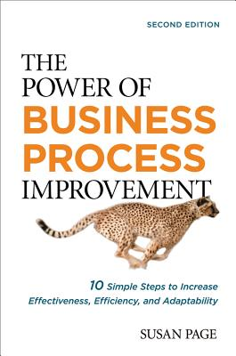 Image for The Power of Business Process Improvement: 10 Simple Steps to Increase Effectiveness, Efficiency, and Adaptability