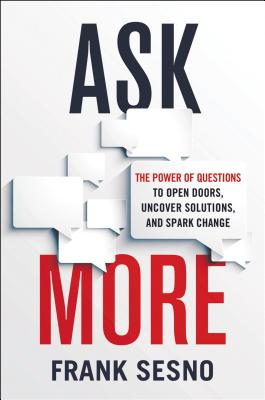 Image for Ask More: The Power of Questions to Open Doors, Uncover Solutions, and Spark Change