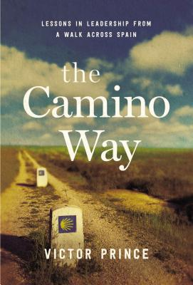 The Camino Way: Lessons in Leadership from a Walk Across Spain, Prince, Victor