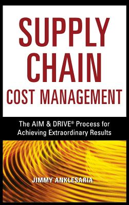Image for Supply Chain Cost Management: The AIM and   DRIVE Process for Achieving Extraordinary Results