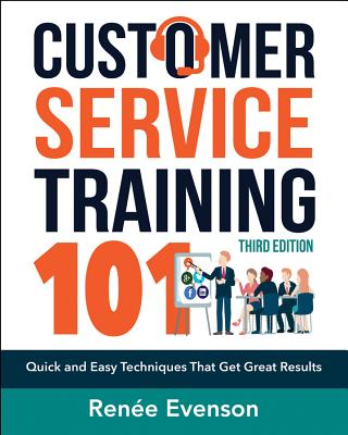 Image for Customer Service Training 101: Quick and Easy Techniques That Get Great Results