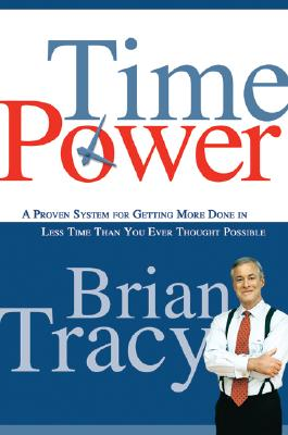 Image for Time Power: A Proven System for Getting More Done in Less Time Than You Ever Thought Possible