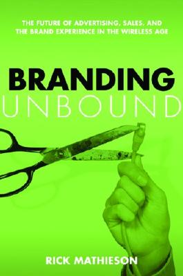 Image for Branding Unbound: The Future of Advertising, Sales, and the Brand Experience in the Wireless Age