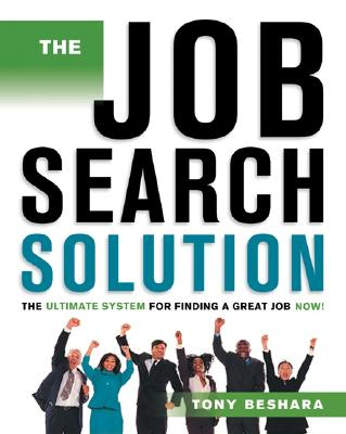 The Job Search Solution: The Ultimate System for Finding a Great Job Now!, Beshara, Tony