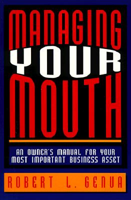 Image for MANAGING YOUR MOUTH  An Owner's Manual for Your Most Important Business Asset