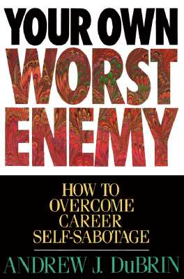 Image for Your Own Worst Enemy: How to Overcome Career Self-Sabotage