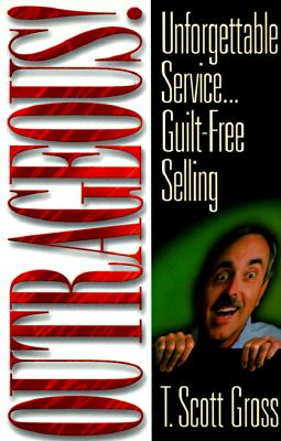 Image for Outrageous!: Unforgettable Service...Guilt-Free Selling