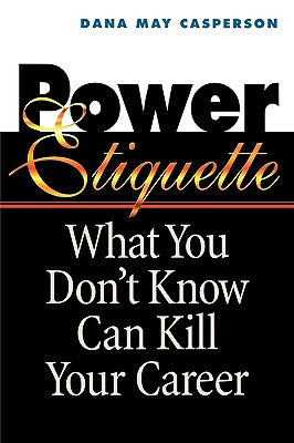Image for Power Etiquette: What You Don't Know Can Kill Your Career