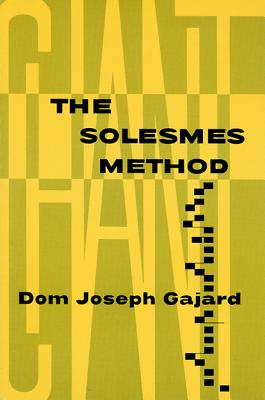 The Solesmes Method: Its Fundamental Principles and Practical Rules of Interpretation, Dom Joseph Gajard