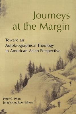 Image for Journeys at the Margin: Toward an Autobiographical Theology in American-Asian Perspective