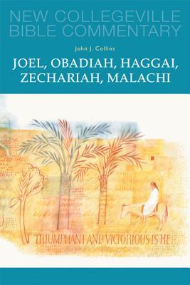Joel, Obadiah, Haggai, Zechariah, Malachi: Volume 17 (New Collegeville Bible Commentary: Old Testament), Collins, John J.