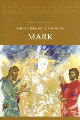 The Gospel According to Mark (New Collegeville Bible Commentary series), Marie Noonan Sabin