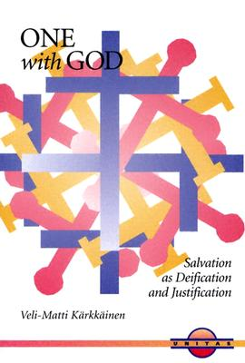 One with God: Salvation As Deification and Justification (Unitas Books), Veli-Matti Karkkainen