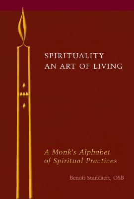 Image for Spirituality: An Art of Living: A Monk's Alphabet of Spiritual Practices