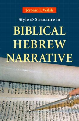 Style And Structure In Biblical Hebrew Narrative, Walsh, Jerome  T.
