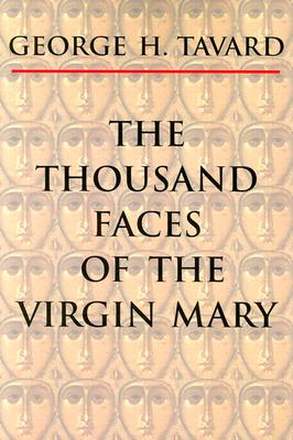 The Thousand Faces of the Virgin Mary (Zacchaeus Studies: Theology), GEORGE H. TAVARD