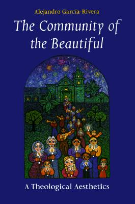 The Community of the Beautiful: A Theological Aesthetics (Theology), ALEX GARCIA-RIVERA