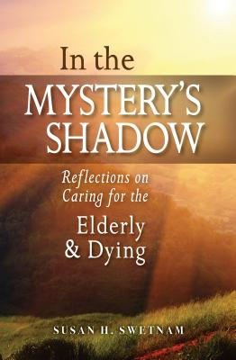 Image for In the Mystery's Shadow: Reflections on Caring for the Elderly and Dying