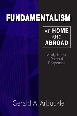 Fundamentalism at Home and Abroad: Analysis and Pastoral Responses, Arbuckle SM, Gerald A.