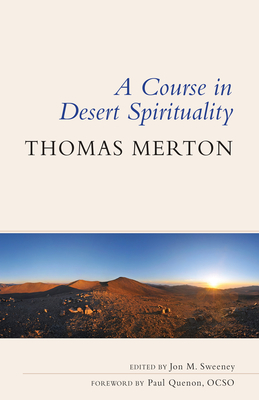 Image for A Course in Desert Spirituality: Fifteen Sessions with the Famous Trappist Monk
