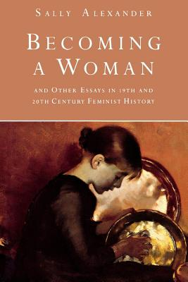 Image for Becoming A Woman: And Other Essays in 19th and 20th Century Feminist History