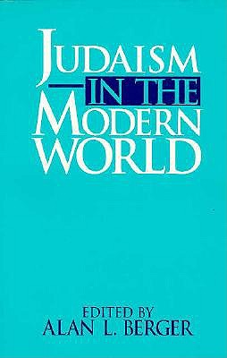 Image for Judaism in the Modern World (The B.G. Rudolph Lectures in Judaic Studies)