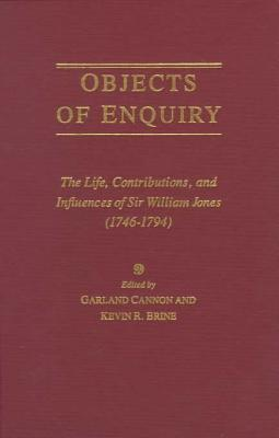 Image for Objects of Enquiry: The Life, Contributions, and Influence of Sir William Jones (1746-1794)