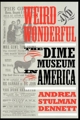 Image for Weird and Wonderful: The Dime Museum in America