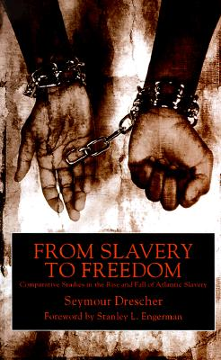 From Slavery to Freedom: Comparative Studies in the Rise and Fall of Atlantic Slavery, Drescher, Seymour