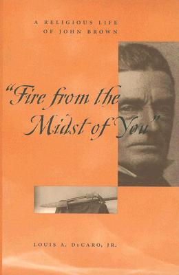"Image for ""Fire From the Midst of You"": A Religious Life of John Brown"