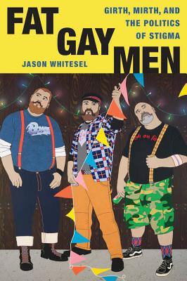 Image for Fat Gay Men: Girth, Mirth, and the Politics of Stigma (Intersections)