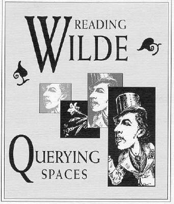 Image for Reading Wilde, Querying Spaces: An Exhibition Commemorating the 100th Anniversary of the Trials of Oscar Wilde