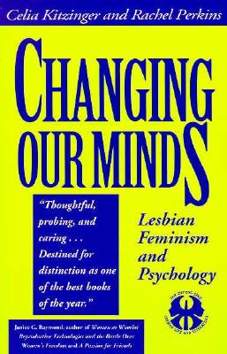 Image for Changing Our Minds: Lesbian Feminism and Psychology (The Cutting Edge: Lesbian Life and Literature Series)